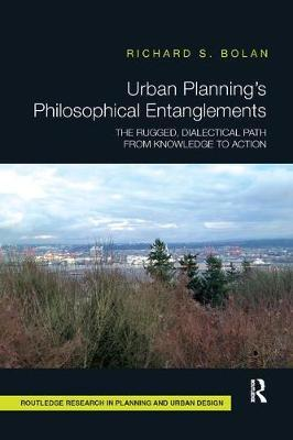 Urban Planning's Philosophical Entanglements by Richard S. Bolan