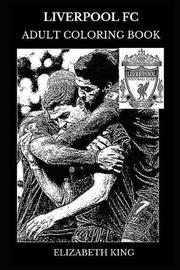Liverpool FC Adult Coloring Book by Elizabeth King