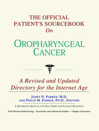 The Official Patient's Sourcebook on Oropharyngeal Cancer: A Revised and Updated Directory for the Internet Age by ICON Health Publications image