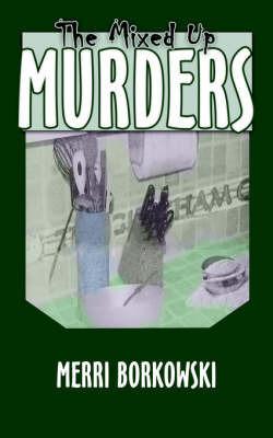 The Mixed Up Murders by Merri Borkowski