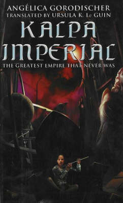 Kalpa Imperial: The Greatest Empire That Never Was by Angelica Gorodischer