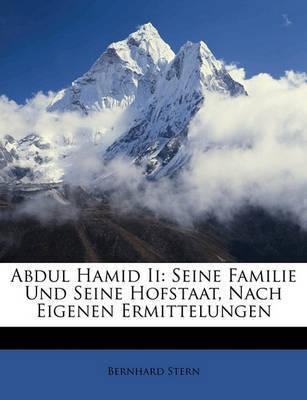 Abdul Hamid II: Seine Familie Und Seine Hofstaat, Nach Eigenen Ermittelungen by Bernhard Stern