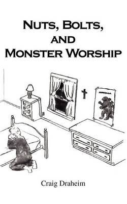 Nuts, Bolts, and Monster Worship by Craig Draheim image