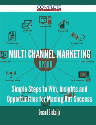 Multi Channel Marketing - Simple Steps to Win, Insights and Opportunities for Maxing Out Success by Gerard Blokdijk