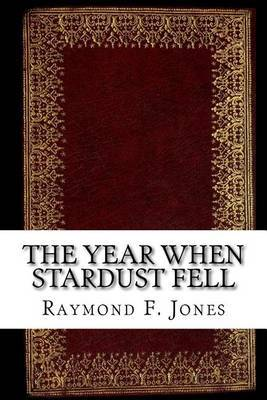 The Year When Stardust Fell by Raymond F. Jones image