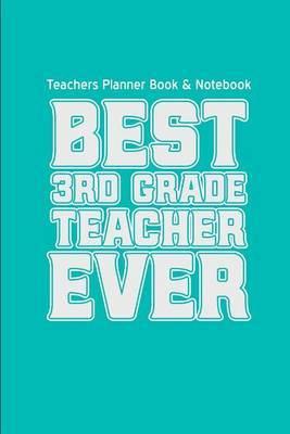 Teachers Planner Book Notebook Best Third Grade Teacher Ever