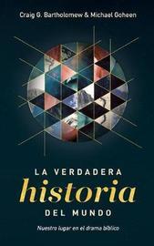 La Verdadera Historia del Mundo by Michael W. Goheen image