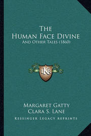 The Human Face Divine: And Other Tales (1860) by Margaret Gatty