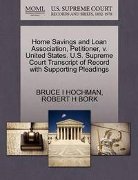 Home Savings and Loan Association, Petitioner, V. United States. U.S. Supreme Court Transcript of Record with Supporting Pleadings by Bruce I Hochman