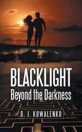 Blacklight by D. J. Kowalenko