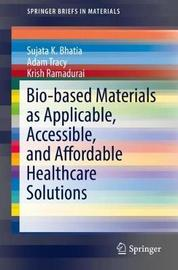 Bio-Based Materials as Applicable, Accessible, and Affordable Healthcare Solutions by Adam Tracy