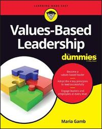 Values-Based Leadership For Dummies by Maria Gamb