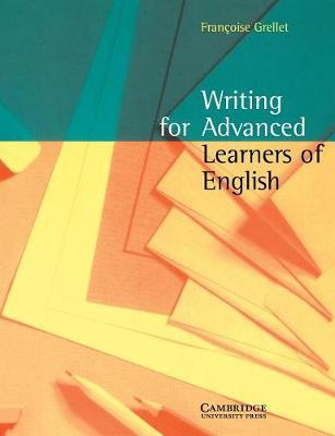 Writing for Advanced Learners of English by Frangoise Grellet