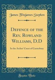 Defence of the Rev. Rowland Williams, D.D by James Fitzjames Stephen