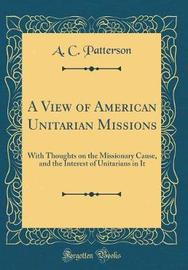 A View of American Unitarian Missions by A C Patterson