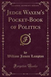 Jedge Waxem's Pocket-Book of Politics (Classic Reprint) by William James Lampton