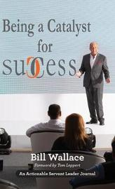 Being a Catalyst for Success by Bill Wallace