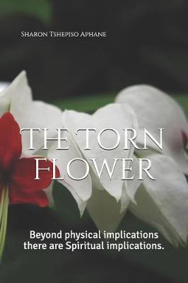 The Torn Flower by Sharon Tshepiso Aphane