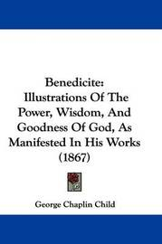 Benedicite: Illustrations Of The Power, Wisdom, And Goodness Of God, As Manifested In His Works (1867) by George Chaplin Child image