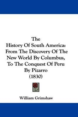 The History Of South America: From The Discovery Of The New World By Columbus, To The Conquest Of Peru By Pizarro (1830) by William Grimshaw image