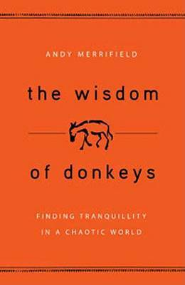 The Wisdom of Donkeys: Finding Tranquility in a Chaotic World by Andy Merrifield image