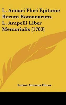 L. Annaei Flori Epitome Rerum Romanarum. L. Ampelli Liber Memorialis (1783) by Lucius Annaeus Florus image