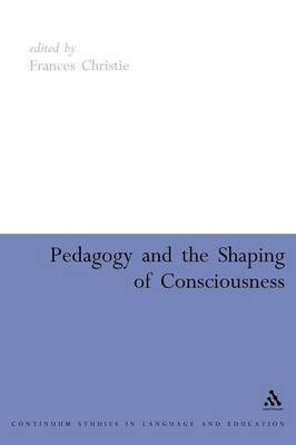 Pedagogy and the Shaping of Consciousness by Frances Christie image