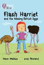 Flash Harriet and the Missing Ostrich Eggs by Karen Wallace