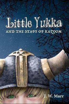 Little Yukka and the Staff of Kazoom by J. W. Marr