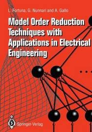 Model Order Reduction Techniques with Applications in Electrical Engineering by L Fortuna
