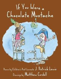 If You Were a Chocolate Mustache by J.Patrick Lewis