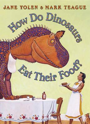 How Do Dinosaurs Eat Their Food? by Mark Teague