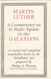 Commentary on St Paul's Epistle to the Galatians by Martin Luther