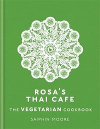 Rosa's Thai Cafe: The Vegetarian Cookbook by Saiphin Moore
