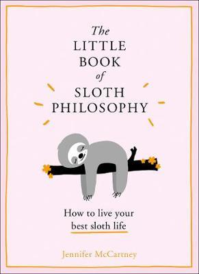 The Little Book of Sloth Philosophy by Jennifer McCartney