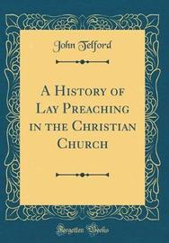 A History of Lay Preaching in the Christian Church (Classic Reprint) by John Telford image