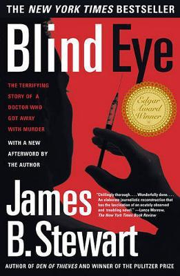 Blind Eye: The Terrifying Story of a Doctor Who Got Away with Murder by James B Stewart