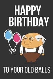 Happy Birthday to Your Old Balls by Celebrate Creations Co