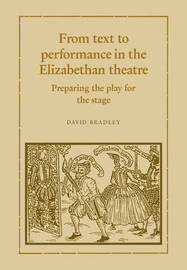 From Text to Performance in the Elizabethan Theatre by David Bradley image