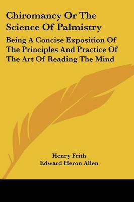 Chiromancy or the Science of Palmistry: Being a Concise Exposition of the Principles and Practice of the Art of Reading the Mind by Edward Heron Allen image