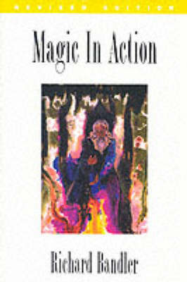 Magic in Action by Richard Bandler