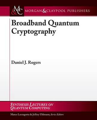 Broadband Quantum Cryptography by Daniel Rogers