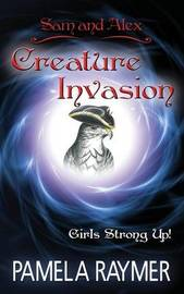 Sam and Alex--Creature Invasion Girls Strong Up! by Pamela Raymer