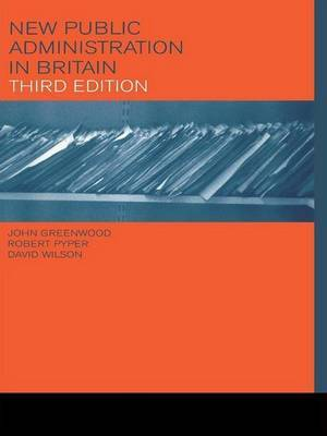 New Public Administration in Britain by John R. Greenwood