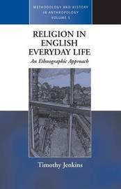 Religion in English Everyday Life by Timothy Jenkins