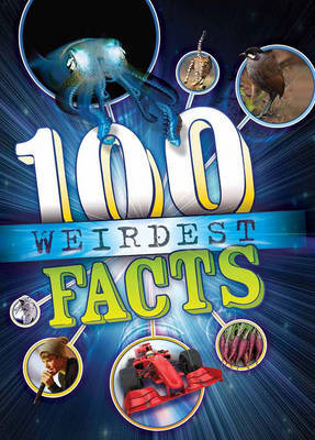 The 100 Weirdest Facts Ever by Clive Gifford