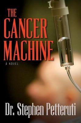 The Cancer Machine by Dr Stephen Petteruti