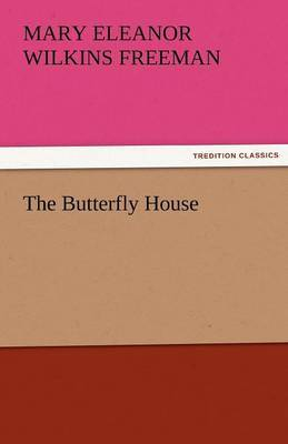 The Butterfly House by Mary Eleanor Wilkins Freeman image