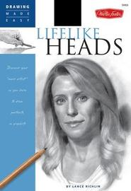 Lifelike Heads: Discover Your Inner Artist as You Learn to Draw Portraits in Graphite by Lance Richlin