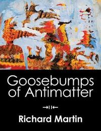 Goosebumps of Antimatter by Richard Martin